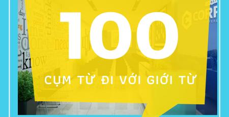 100 CỤM TỪ ĐI VỚI GIỚI TỪ