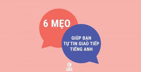 6 mẹo giúp bạn tự tin giao tiếp tiếng Anh