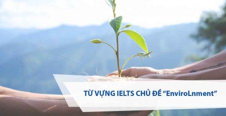 Trang chủ » Kỹ năng » Từ vựng IELTS chủ đề Environment kèm bài mẫu Từ vựng IELTS chủ đề Environment