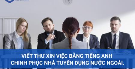 Viết thư xin việc bằng tiếng Anh chinh phục nhà tuyển dụng nước ngoài.