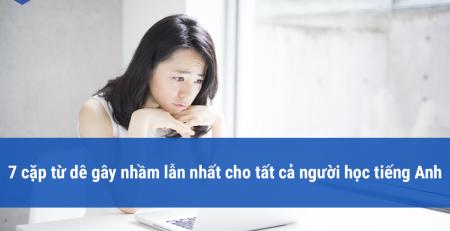 7 cặp từ dễ gây nhầm lẫn cho người học tiếng anh