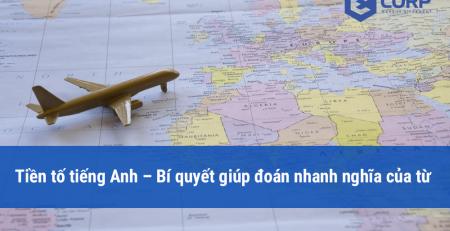 Tiền tố tiếng Anh – Bí quyết giúp đoán nhanh nghĩa của từ